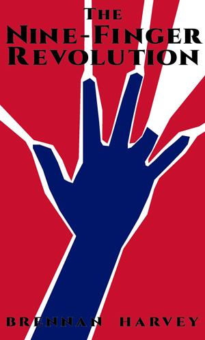 The Nine-finger Revolution by Brennan Harvey